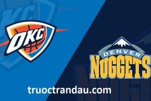Nhận định Oklahoma City Thunder vs Denver Nuggets 04/08 NBA